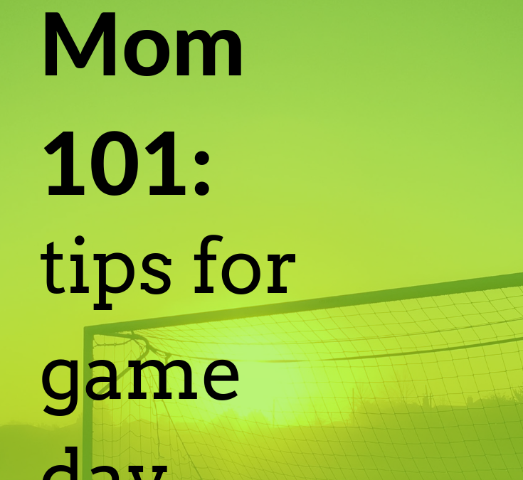 Soccer Mom 101: 15 Tips For Game Day